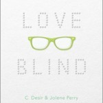 Love Blind by Christa Desir and Jolene Perry. Simon Pulse.