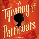 A Tryanny of Petticoats: 15 Stories of Belles, Bank Robbers & Other Badass Girls. Candlewick Press