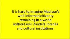 It is hard to imagine Madison's well-informed citizenry