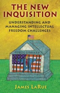 The New Inquisition: Understanding and Managing Intellectual Freedom Challenges by James LaRue