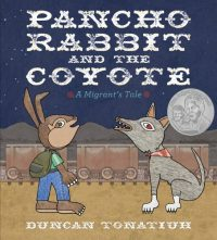 Pancho Rabbit and the Coyote: A Migrant Tale by Duncan Tonatiuh