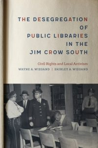 Cover of The Desegregation of Public Libraries in the Jim Crow South