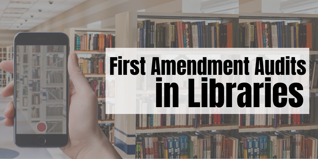 First Amendment Audits in Libraries