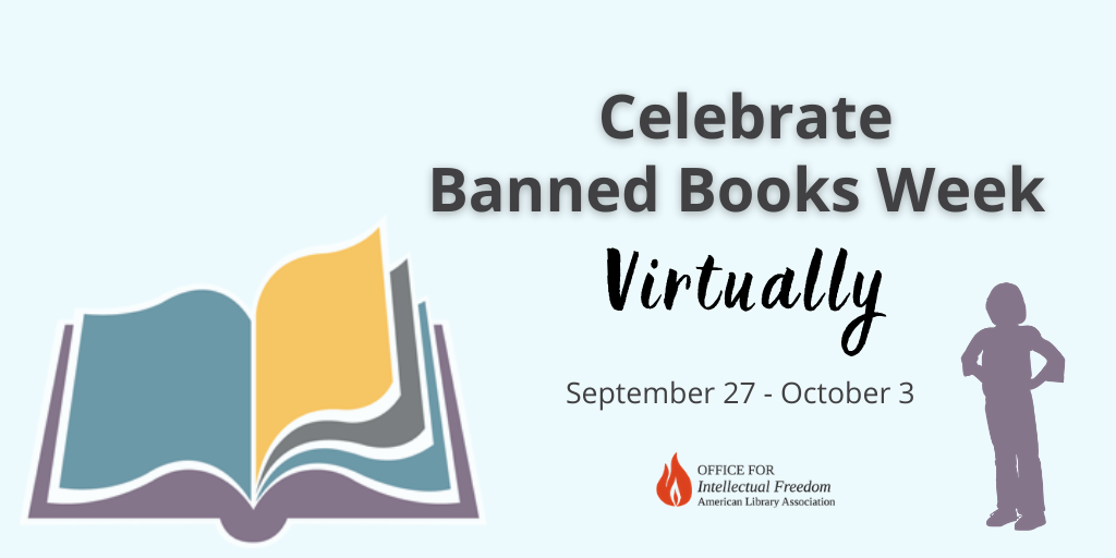 Text reads: Celebrate Banned Books Week virtually. September 27 - October 3. Office for Intellectual Freedom. To the left of the text is an open book. To the right of the text is a shadow of a young person standing with hands on their hips.