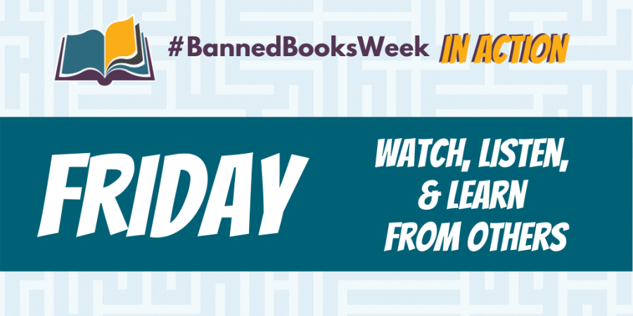 Banned Books Week in Action. Friday. Watch, Listen, and learn from others